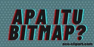 Penjelasan Tentang Ilmu Bitmap Dalam Ilmu Clipart